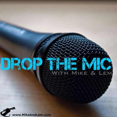 Drop The Mic with Mike & Lem