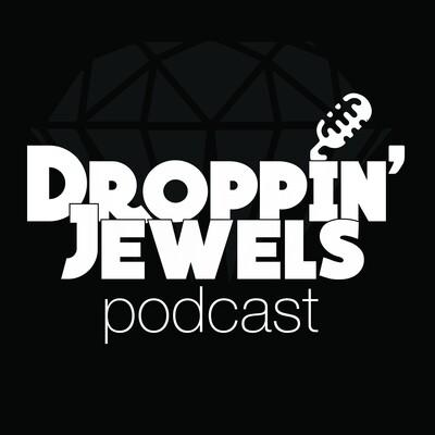 Droppin' Jewels Podcast