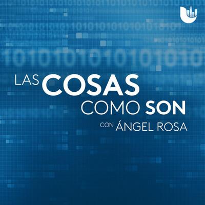 Las cosas como son, con Ángel Rosa