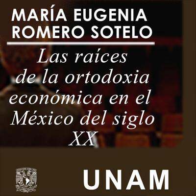 Las raíces de la ortodoxia económica en el México del siglo XX