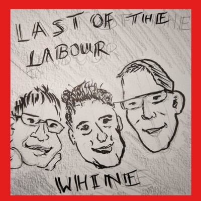Last of the Labour Whine