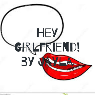Hey Girlfriend! by Jayla