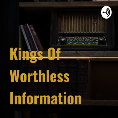 Kings Of Worthless Information