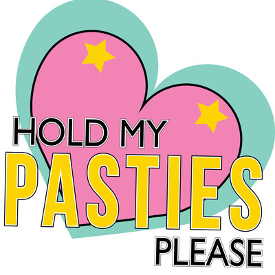 Hold My Pasties Please