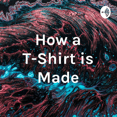 How a T-Shirt is Made