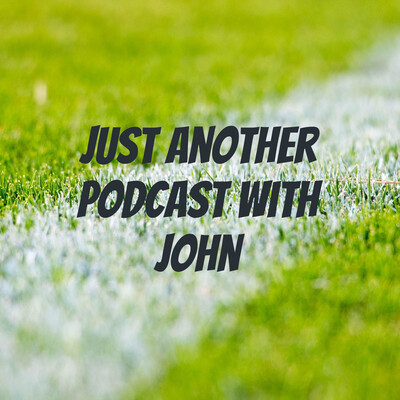 Just Another Podcast with John