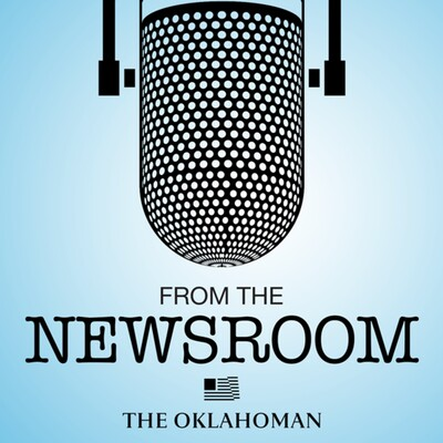 From the Newsroom: The Oklahoman Podcast