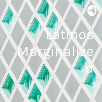 Latinos Marginalized