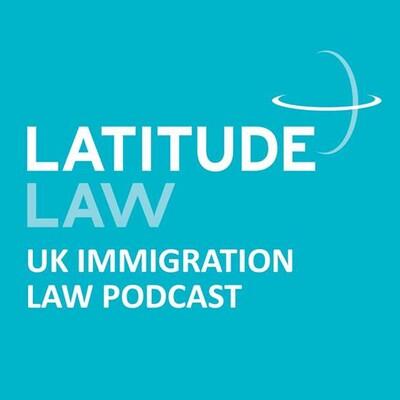 Latitude Law UK Immigration Law Podcast