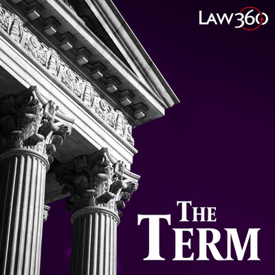 Law360's The Term - News & Analysis on the Supreme Court