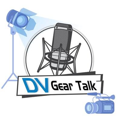 DV Gear Talk