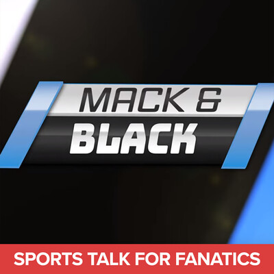 Mack and Black | Weekly Sports Talk For Fanatics