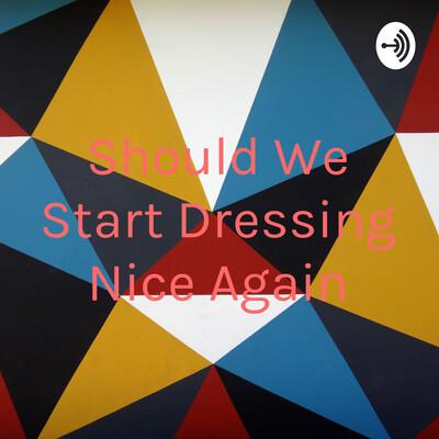 Should We Start Dressing Nice Again