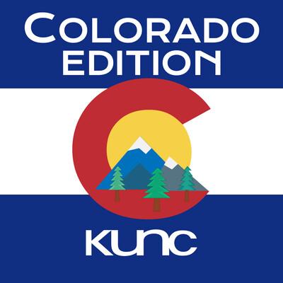 KUNC's Colorado Edition