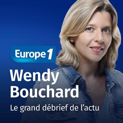 Le grand débrief de l'actu - Wendy Bouchard