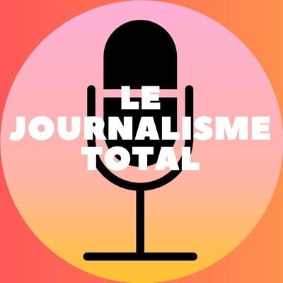 Le journalisme total