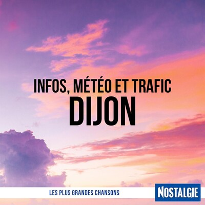 INFOS, METEO et TRAFIC de Nostalgie Dijon