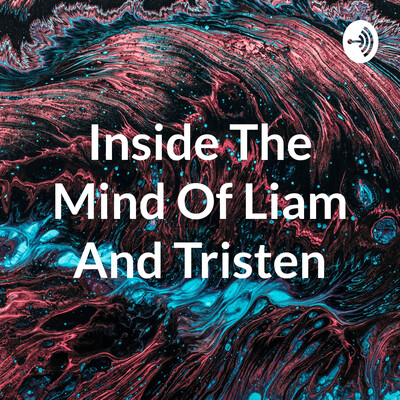 Inside The Mind Of Liam And Tristen