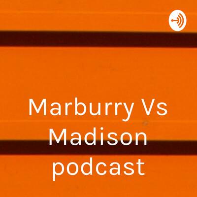 Marburry Vs Madison podcast