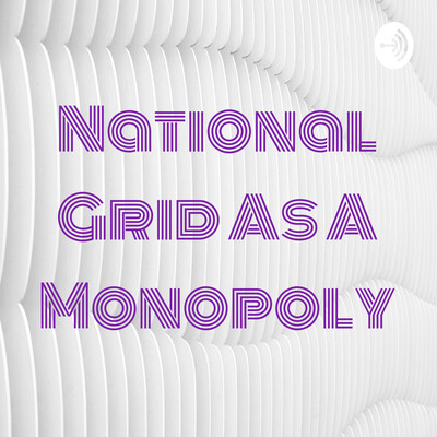 National Grid As A Monopoly