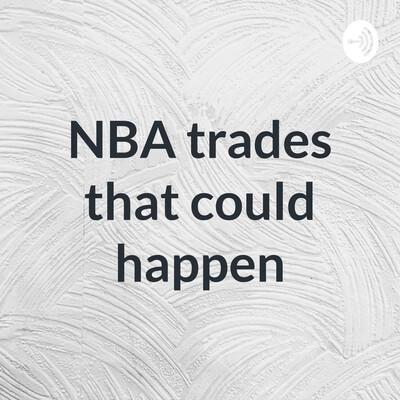 NBA trades that could happen
