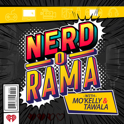 Nerd-O-Rama with Mo'Kelly and Tawala!