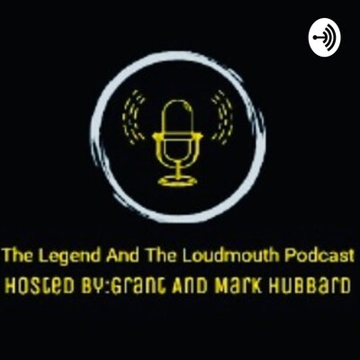 Legend And The Loudmouth Podcast