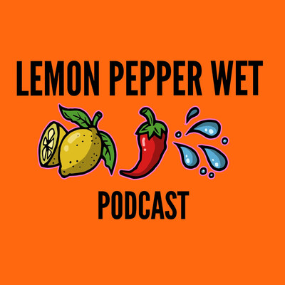 Lemon Pepper Wet Podcast