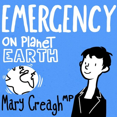 Mary Creagh's Podcast: Emergency on Planet Earth
