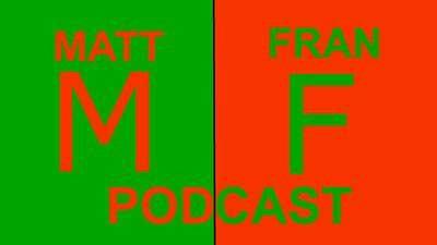 Matt & Fran Podcast