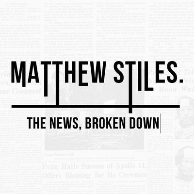 Matthew Stiles: The News, Broken Down