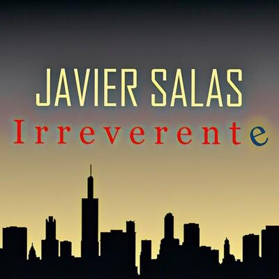 Irreverente con Javier Salas