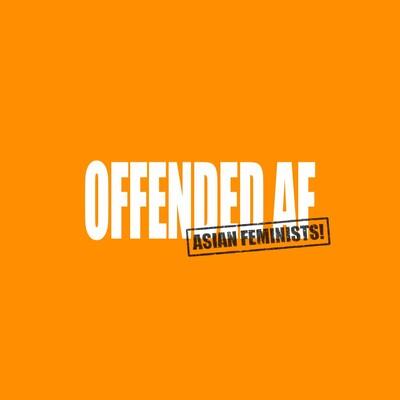 OFFENDED AF (ASIAN FEMINISTS)