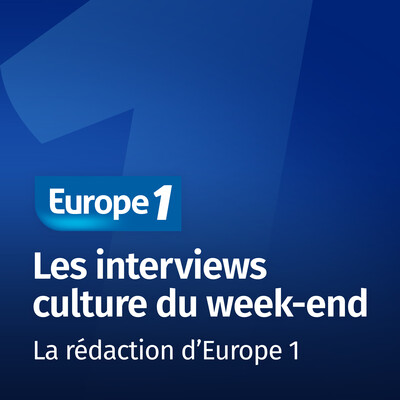 Les interviews culture du week-end - Europe 1