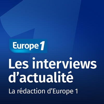 Les interviews d'actualité - Europe 1