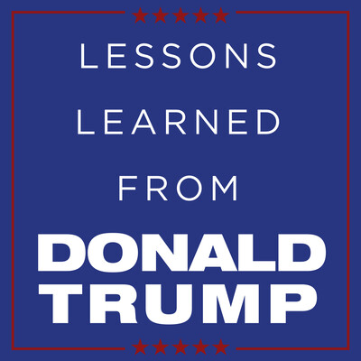 Lessons Learned From Donald Trump