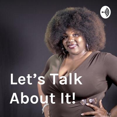 Let's Talk About It!