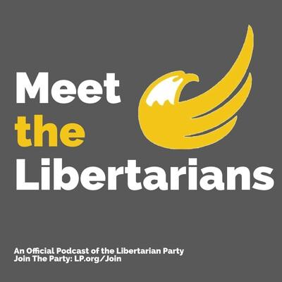 Meet the Libertarians - An Official Libertarian Party Podcast