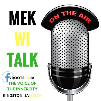 Mek We Talk