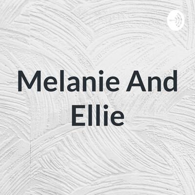 Melanie & Ellie