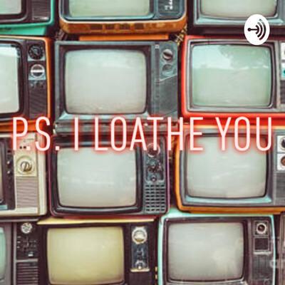 P.S I Loathe You
