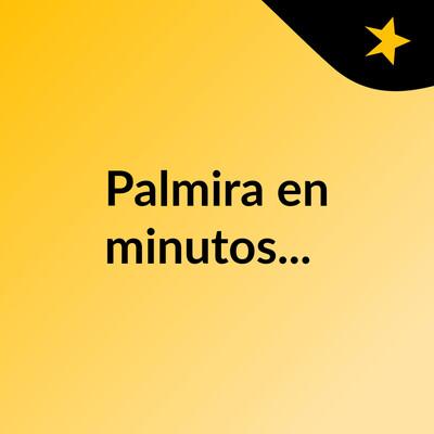 Palmira en minutos...