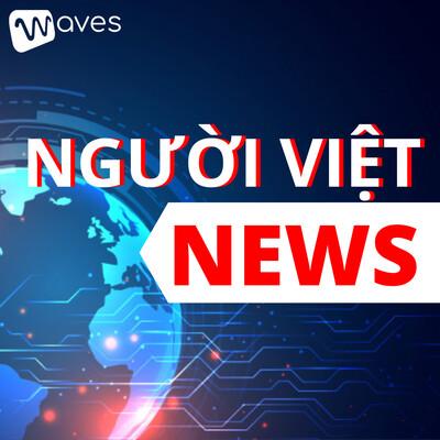 NGƯỜI VIỆT NEWS - Cập nhật những tin tức về người Việt trên toàn thế giới - WAVES