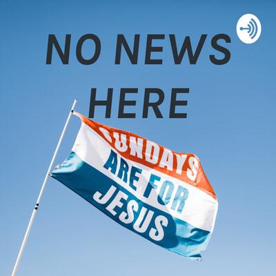 NO NEWS HERE