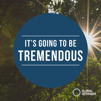 It's Going To Be Tremendous - Global Optimism Podcast