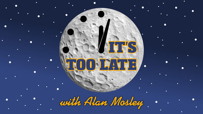 It's Too Late with Alan Mosley