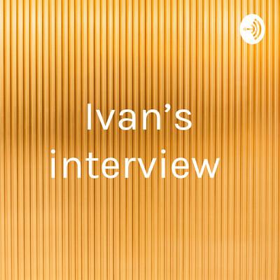 Ivan's interview