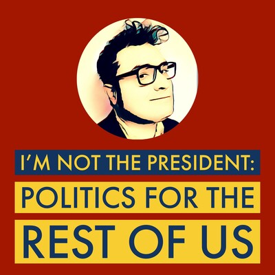 I'm not the president: Politics for the rest of us