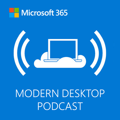 Microsoft 365 Modern Desktop Podcast
