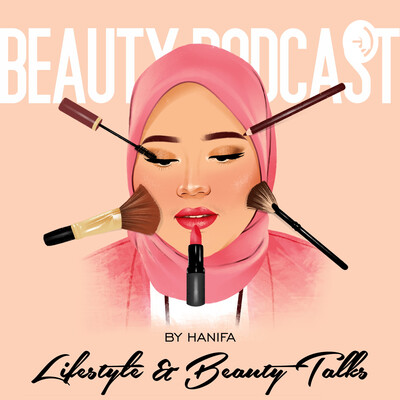 Beauty Podcast by Hanifa: Lifestyle & Beauty Talks